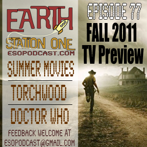 Earth Station One Episode 77 - Fall 2011 TV Preview