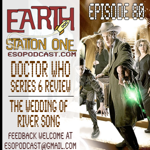 Earth Station One Episode 80 - We Wrap Up Doctor Who Series 6
