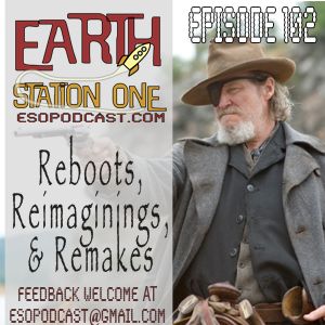Earth Station One 102, Reboots, Remaginings & Remakes, OH MY!!!