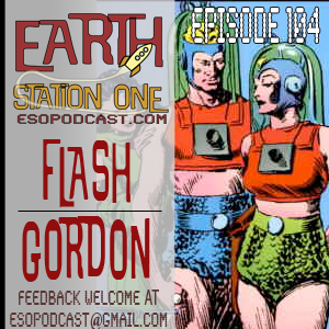 Earth Station One Episode 104: Flash Gordon