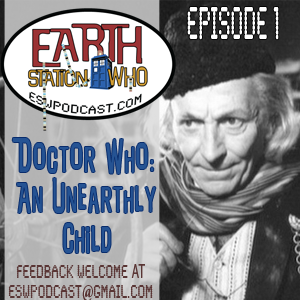 Earth Station Who Episode 1: Un Unearthly Child