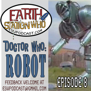 Earth Station Who Episode 8: Robot