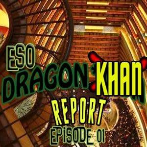 ESO Dragon*Khan Report Episode 1