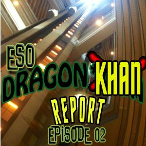 ESO Dragon*Khan Report Episode 2