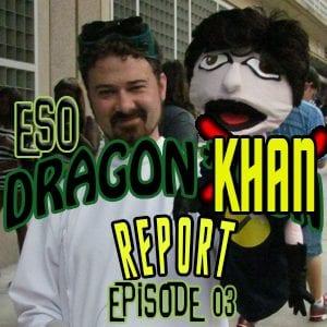 ESO Dragon*Khan Report Episode 03