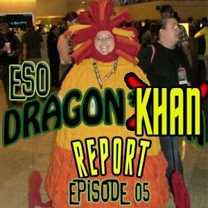 ESO Dragon*Con Khan Report Ep 05
