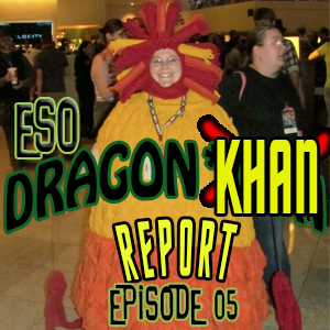 ESO Dragon*Con Khan Report Ep 05