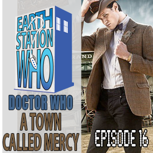 Earth Station Who Episode 16: A Town Called Mercy