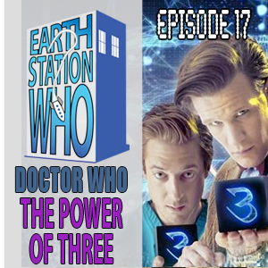 Earth Station Who Episode 17: The Power of Three