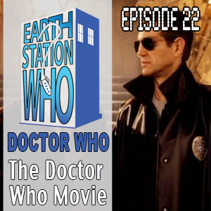 Earth Station Who Episode 22: The Doctor Who Movie