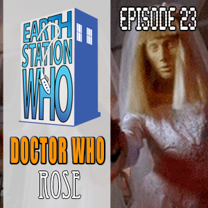 Earth Station Who Episode 23: Rose