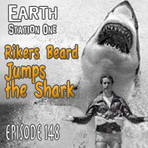 Earth Station One Ep 148 - Rikers Beard Jumps the Shark