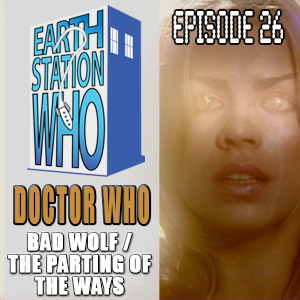 Earth Station Who Ep 26 - Bad Wolf / The Parting of the Ways