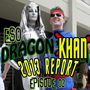 ESO Dragon*Con Khan Report 2013 ep 2