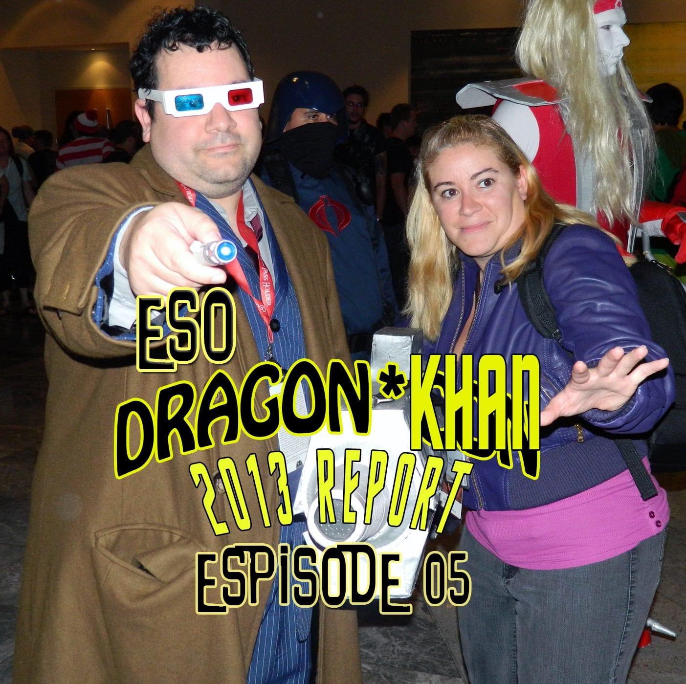 ESO Dragon*Con Khan Report 2013 Ep 5