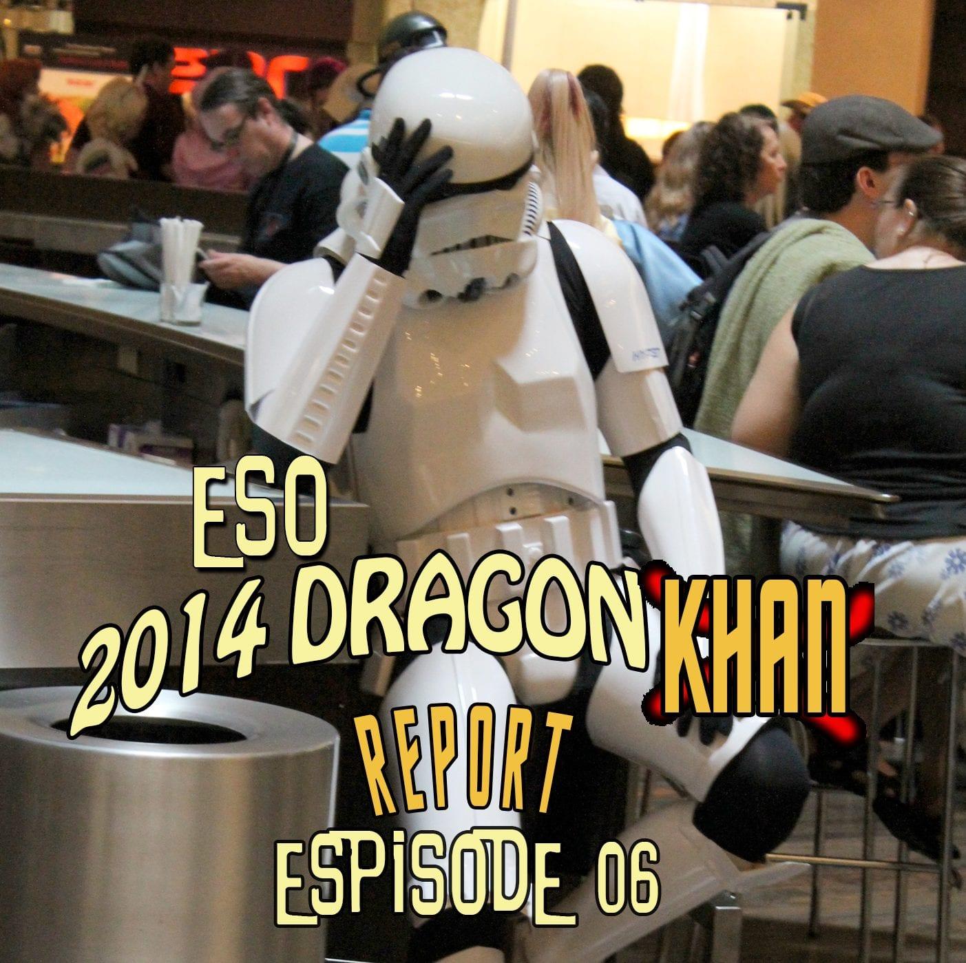 The ESO 2014 DragonCon Khan Report Ep 6