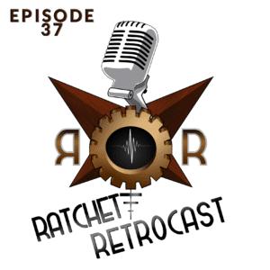 Ratchet RetroCast Ep 37