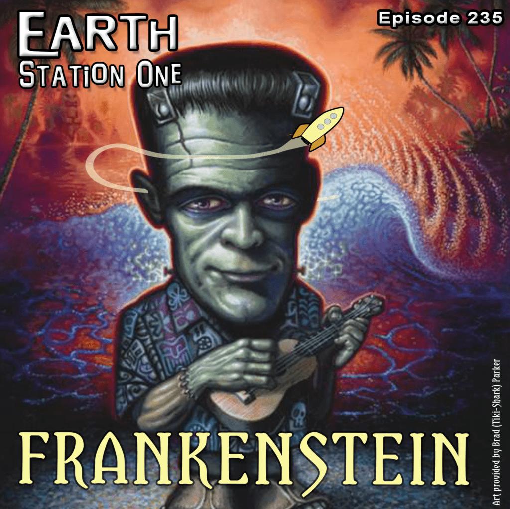 Earth Station One Ep 235 - Frankenstein