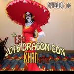 The ESO 2015 DragonCon Khan Report Ep 2