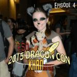 The ESO 2015 DragonCon Khan Report Ep 4