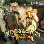 The ESO 2015 Dragon Con Khan Report Ep 5