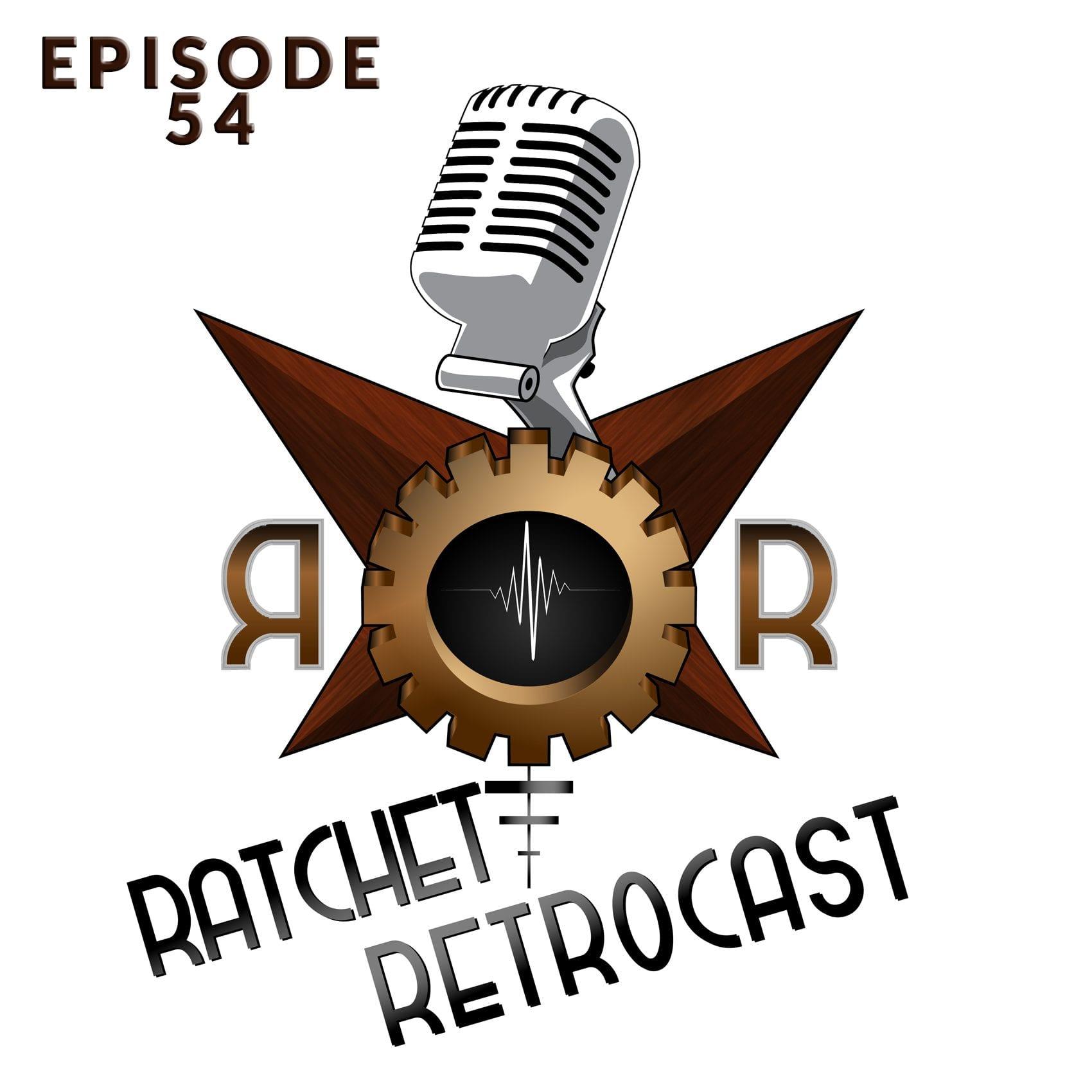 The Ratchet Retrocast Ep 54