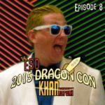 The ESO 2015 DragonCon Khan Report Ep 8