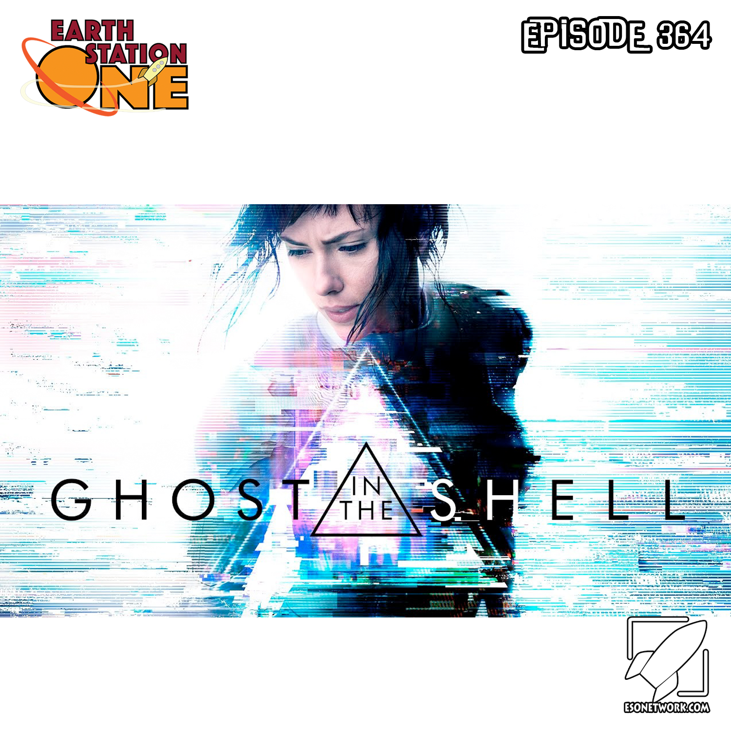 Earth Station One Podcast Ep 364 - Ghost In the Shell