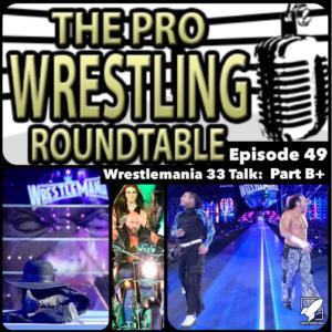 Pro Wrestling Roundtable Ep 49 B+