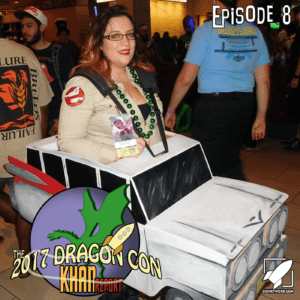 The 2017 Dragon Con Khan Report Ep 8