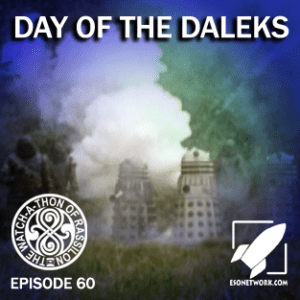 The Watch-A-Thon of Rassilon: Episode 60: Day of the Daleks