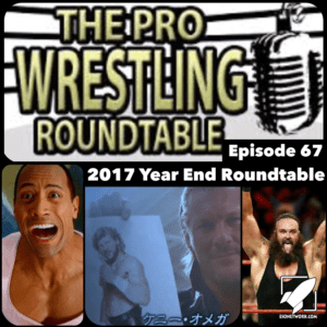 The Pro Wrestling Roundtable Ep 67