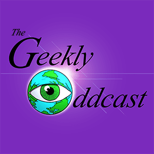The Geekly Oddcast
