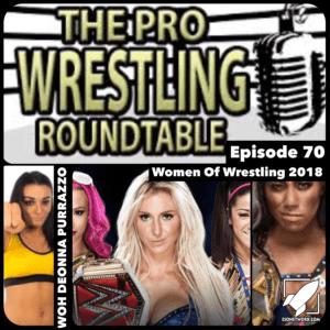 The Pro Wrestling Roundtable Ep 70 - Women in Wrestling 2018