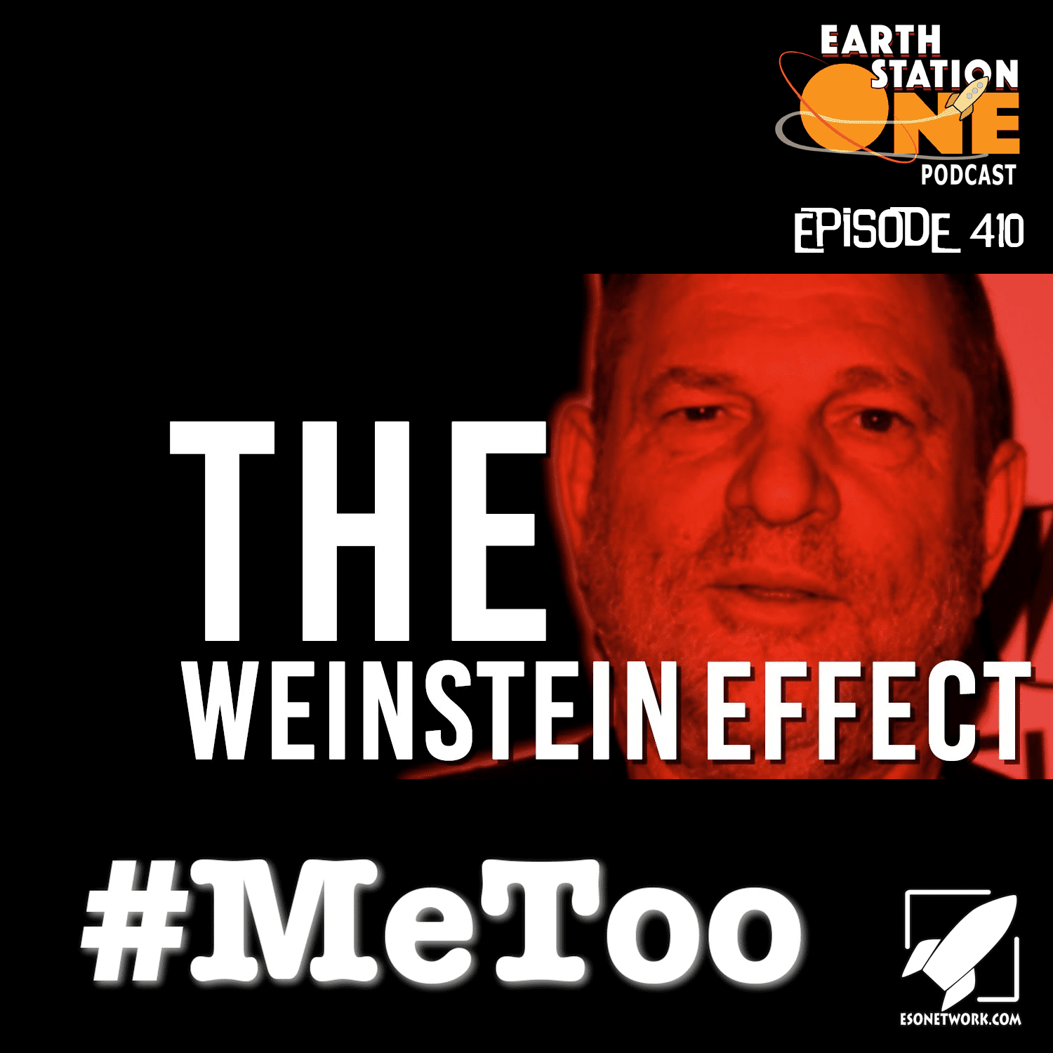 The Earth Station One Podcast Episode 410 - The Weinstein Effect