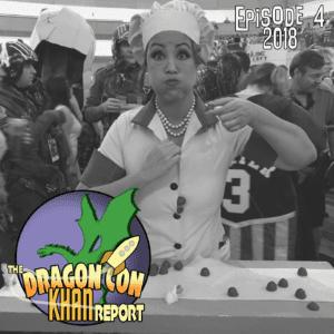 The 2018 Dragon Con Khan Report Ep 4