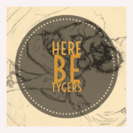 Here Be Tygers Podcast