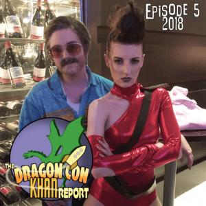 The 2018 Dragon Con Khan Report Ep 5