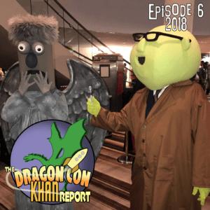 The 2018 Dragon Con Khan Report Ep 6