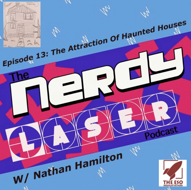 The Nerdy Laser Podcast-Episode 13: The Attraction Of Haunted Houses