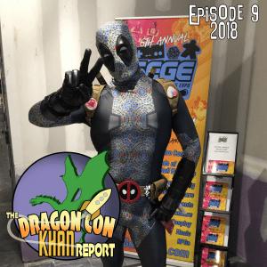 The 2018 Dragon Con Khan Report Ep 9