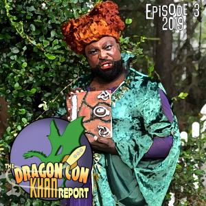 The 2019 Dragon Con Khan Report Ep 3