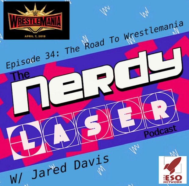 The Nerdy Laser Podcast: The Road To Wrestlemania | The ESO