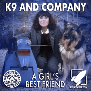 The Watch-A-Thon of Rassilon: K9 and Company: A Girl's Best Friend