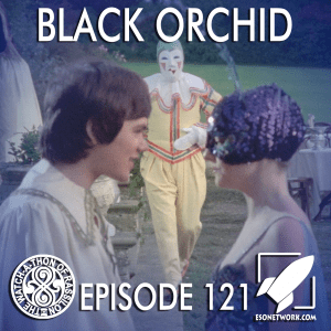The Watch-A-Thon of Rassilon: Episode 121: Black Orchid
