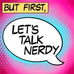 But First, Let's Talk Nerdy