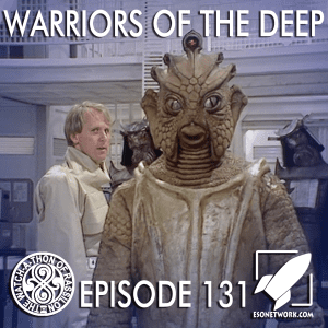 The Watch-A-Thon of Rassilon: Episode 131: Warriors of the Deep