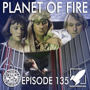 The Watch-A-Thon of Rassilon: Episode 135: Planet of Fire