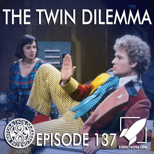 The Watch-A-Thon of Rassilon: Episode 137: The Twin Dilemma
