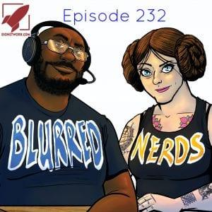 Blurred Nerds Episode 232